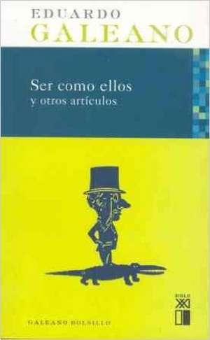 Ser como ellos y otros artículos de Eduardo Galeano