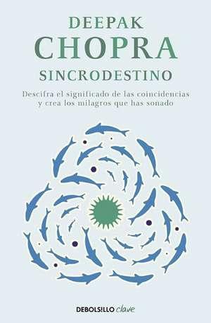 Sincrodestino / The Spontaneus Fulfillment of Desire: Harnessing The Infinite Power of Coincidence de Deepak Chopra