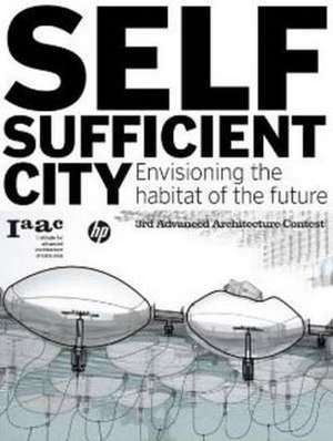 Self-Sufficient City:  Envisioning the Habitat of the Future de Vicente Guallart