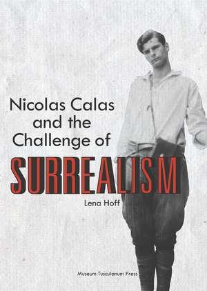 Nicolas Calas and the Challenge of Surrealism de Lena Hoff
