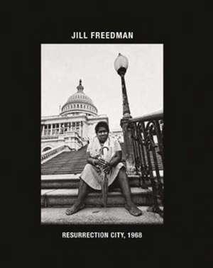 Jill Freedman: Resurrection City, 1968 de Jill Freedman