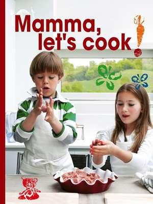 Mamma, Let's Cook!:  Italian Recipes to Make with Kids by Il Gufo de Maria Castellano