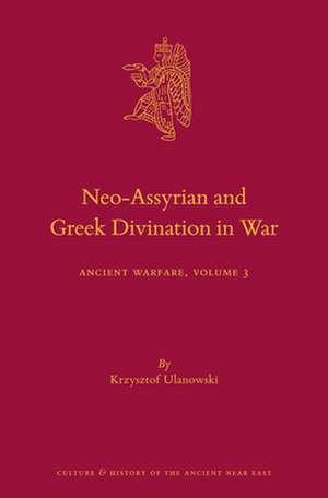 Neo-Assyrian and Greek Divination in War: Ancient Warfare Series Volume 3 de Krzysztof Ulanowski