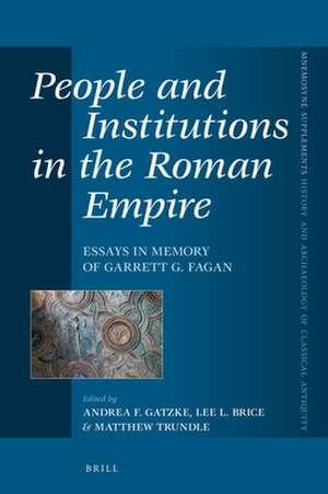 People and Institutions in the Roman Empire: Essays in Memory of Garrett G. Fagan de Andrea F. Gatzke