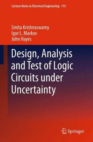 Design, Analysis and Test of Logic Circuits Under Uncertainty de Smita Krishnaswamy