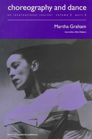 Martha Graham:  A Special Issue of the Journal Choreography and Dance de Alice Helpern