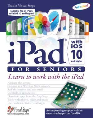 iPad with iOS 10 & Higher for Seniors: Learn to work with the iPad de Studio Visual Steps Studio Visual Steps