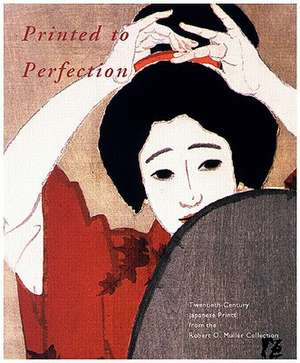 Printed to Perfection:  Twentieth Century Japanese Prints from the Robert O. Muller Collection de Marije Jansen