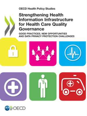 OECD Health Policy Studies Strengthening Health Information Infrastructure for Health Care Quality Governance