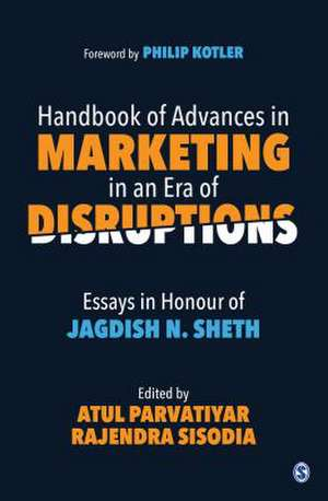 Handbook of Advances in Marketing in an Era of Disruptions: Essays in Honour of Jagdish N. Sheth de Atul Parvatiyar