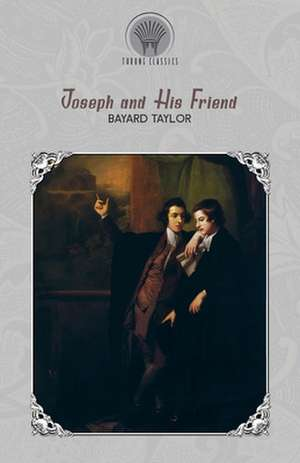Joseph and His Friend de Bayard Taylor
