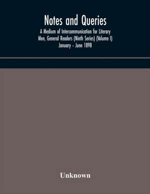 Notes and queries; A Medium of Intercommunication for Literary Men, General Readers (Ninth Series) (Volume I) January - June 1898 de  Unknown