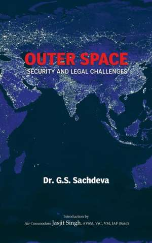 Outer Space:  Security and Legal Challenges de G. S. Sachdeva