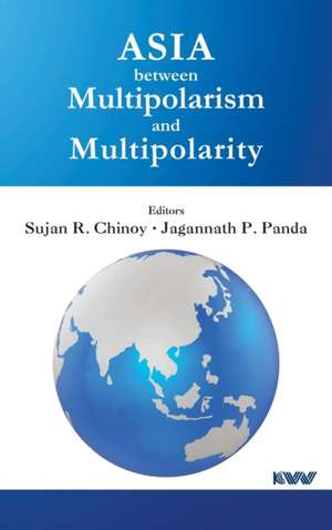 Asia between Multipolarism and Multipolarity de Sujan R. Chinoy