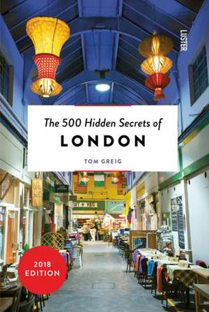 The 500 Hidden Secrets of London de Tom Greig