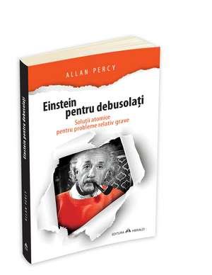 Einstein pentru debusolati - Solutii atomice pentru probleme relativ grave de Allan Percy