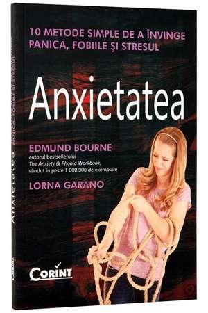 Anxietatea. 10 metode simple de a învinge panica, fobiile şi stresul de Edmund Bourne