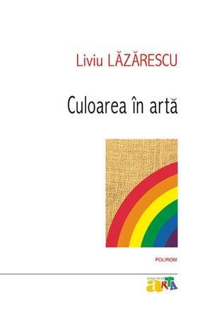 Culoarea in arta de Liviu Lazarescu