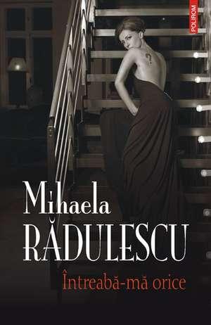 Intreaba-ma orice de Mihaela Radulescu