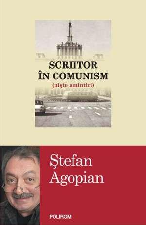 Scriitor in comunism (niste amintiri) de Stefan Agopian