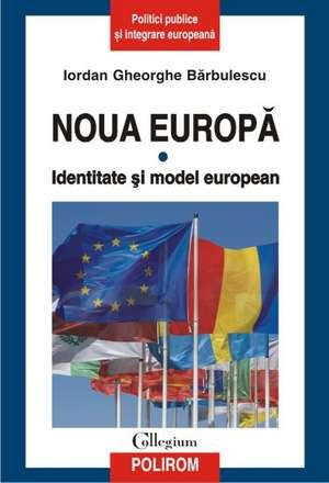 Noua Europa. Vol. I: Identitate si model european de Iordan Gheorghe Barbulescu