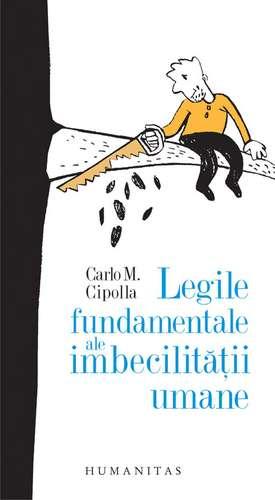 Legile fundamentale ale imbecilităţii umane de Carlo M. Cipolla