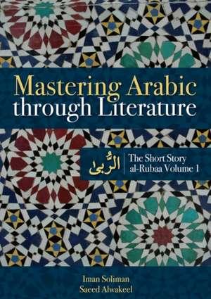 Mastering Arabic Through Literature:  Essays on an Unfinished Revolution de Iman A. Soliman