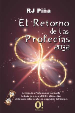 El Retorno de las Profecías 2032 de Rodolfo José Piña