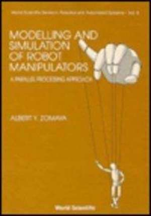 Modelling and Simulation of Robot Manipulators:  A Parallel Processing Approach de Albert Y. Zomaya