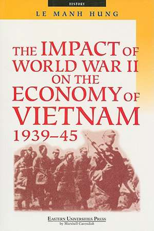 The Impact of World War II on the Economy of Vietnam 1939-45 de Le Manh Hung