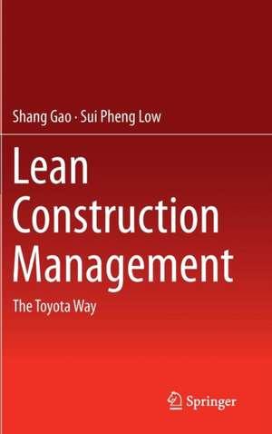 Lean Construction Management: The Toyota Way de Shang Gao
