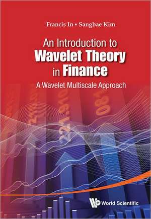 Introduction to Wavelet Theory in Finance, An:  A Wavelet Multiscale Approach de Francis In