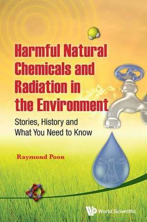 Harmful Natural Chemicals and Radiation in the Environment de Raymond Poon