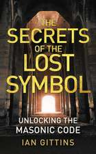 The Secrets of the Lost Symbol:  Unlocking the Masonic Code
