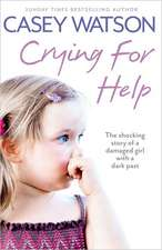 Crying for Help:  The Shocking True Story of a Damaged Girl with a Dark Past