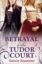 Betrayal in the Tudor Court