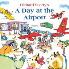 Scarry, R: A Day at the Airport