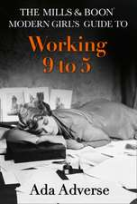 Mills & Boon Modern Girl's Guide to: Working 9-5 (Mills & Bo