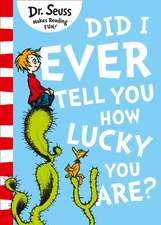 Seuss, D: Did I Ever Tell You How Lucky You Are?
