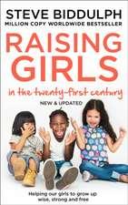 Biddulph, S: Raising Girls in the 21st Century