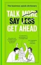 Talk More. Say Less. Get Ahead.