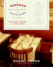 The Bistros, Brasseries, and Wine Bars of Paris: Everyday Recipes from the Real Paris