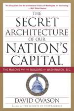 The Secret Architecture of Our Nation's Capital: The Masons and the Building of Washington, D.C.