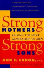 Strong Mothers, Strong Sons: Raising the Next Generation of Men
