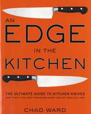 Edge in the Kitchen, An: The Ultimate Guide to Kitchen Knives—How to Buy Them, Keep Them Razor Sharp, and Use Them Like a Pro