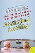 Assisted Loving: True Tales of Double Dating with My Dad