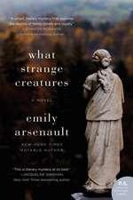 What Strange Creatures: A Novel