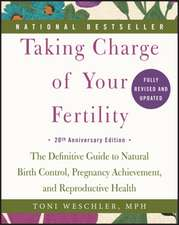 Taking Charge of Your Fertility, 20th Anniversary Edition: The Definitive Guide to Natural Birth Control, Pregnancy Achievement, and Reproductive Health