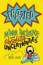 Frazzled #3: Minor Incidents and Absolute Uncertainties