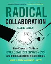 Radical Collaboration, 2nd Edition: Five Essential Skills to Overcome Defensiveness and Build Successful Relationships